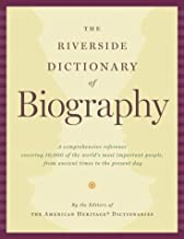 The Riverside Dictionary Of Biography: A comprehensive Reference Covering 10,000 of the World's Most Important People, From Ancient Times To The Present Day
