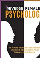 The Reverse Female Psychology: The Program to Win Every Match One VS One without Being Deceived. Understand Hypnosis, PNL and Manipulation Used in Ordinary Life