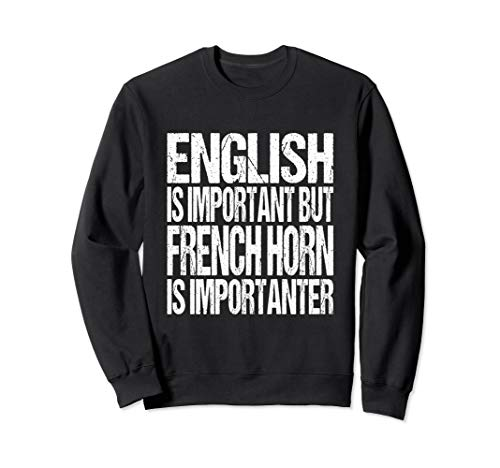 Funny French Horn Quote Marching Brass Band Musician Gift Sweatshirt