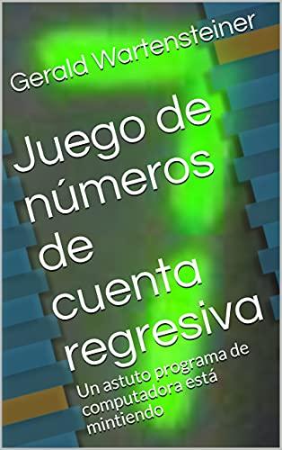 Juego de números de cuenta regresiva: Un astuto programa de computadora está mintiendo (Spanish Edition)