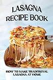 Lasagna Recipe Book: How To Make Traditional Lasagna At Home: How To Make Lasagna White Sauce