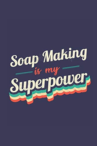 Soap Making Is My Superpower: A 6x9 Inch Softcover Diary Notebook With 110 Blank Lined Pages. Funny Vintage Soap Making Journal to write in. Soap Making Gift and SuperPower Retro Design Slogan