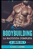 Photo Gallery bodybuilding: 5 libri in 1: la raccolta completa sul natural bodybuilding e sull'allenamento in palestra. (massa muscolare, forma fisica, addominali, perdere peso, dieta, dimagrire, schede, fitness)