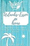 Urlaubs-Essen @ home: Rezepte und Ideen für Urlaubs-Feeling zu Hause