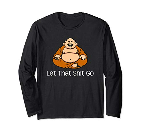 Let That Shit Go   Funny Zen Buddha Yoga Mindfulness Langarmshirt
