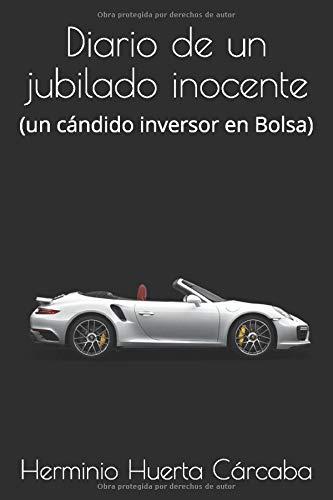 Diario de un jubilado inocente: (un cándido inversor en Bolsa)