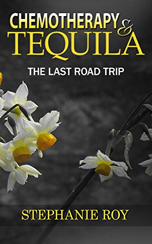 Chemotherapy & Tequila: The Last Road Trip (English Edition)