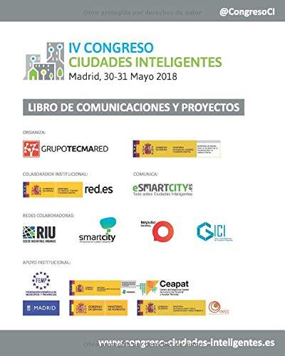 Libro de Comunicaciones y Proyectos IV Congreso Ciudades Inteligentes: Celebrado en Madrid, 30 y 31 Mayo 2018