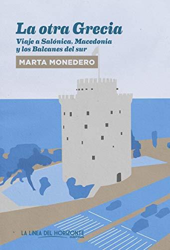 La otra Grecia: Viaje a Salónica, Macedonia y los Balcanes del sur: 15 (Fuera de sí. Contemporáneos)