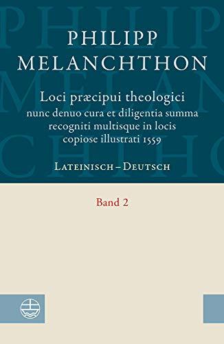 Loci praecipui theologici nunc denuo cura et diligentia. Summa recogniti multisque in locis copiose illustrati 1559: Lateinisch-deutsch. Band 2