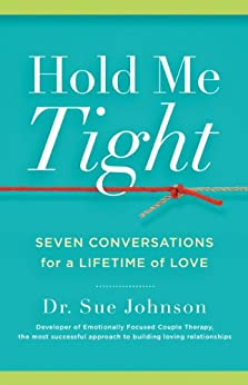 Hold Me Tight: Seven Conversations for a Lifetime of Love by [Dr. Sue Johnson]