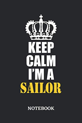 Keep Calm I'm a Sailor Notebook: 6x9 inches - 110 dotgrid pages • Greatest Passionate working Job Journal • Gift, Present Idea