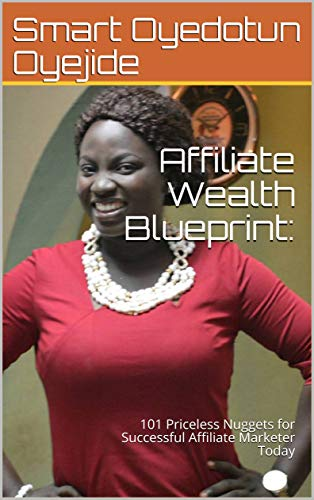 Affiliate Wealth Blueprint: : 101 Priceless Nuggets for Successful Affiliate Marketer Today (Internet Wealth Book Book 30) (English Edition)