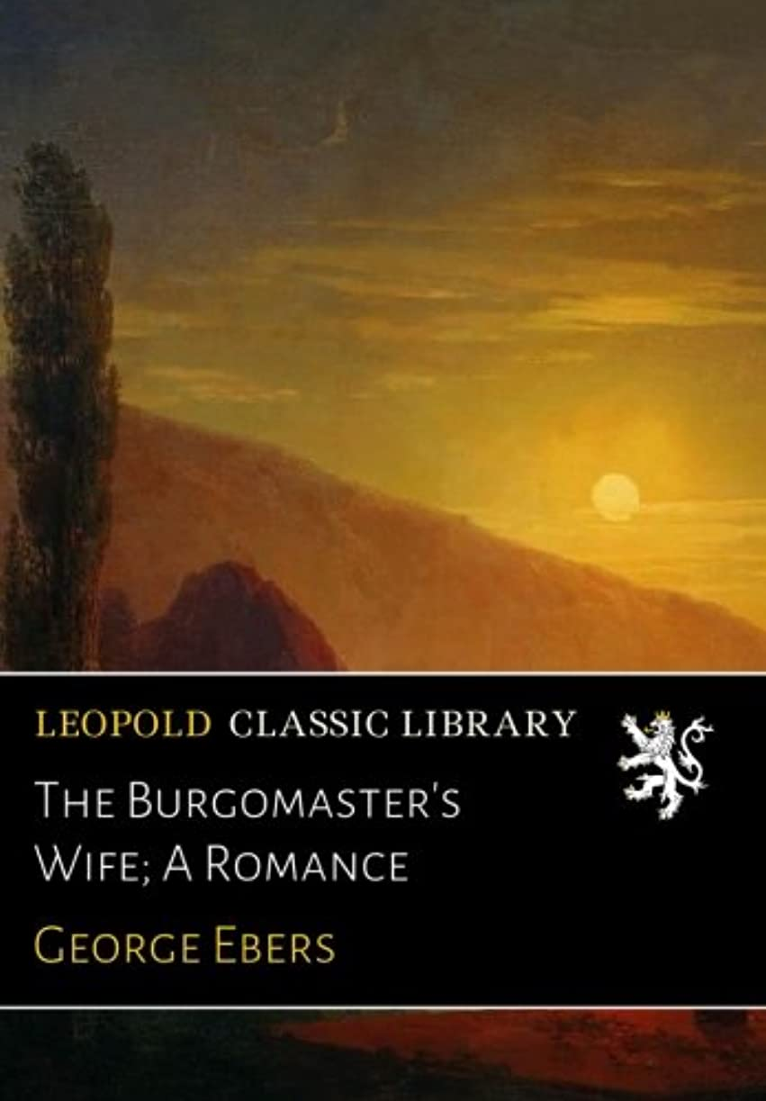 収入ピストンツールThe Burgomaster's Wife; A Romance