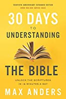 30 Days to Understanding the Bible: Unlock the Scriptures in 15 Minutes a Day, 30th Anniversary Edition