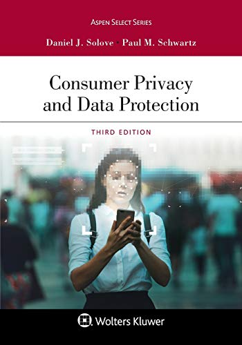 Compare Textbook Prices for Consumer Privacy and Data Protection Aspen Casebook 3 Edition ISBN 9781543832594 by Daniel J. Solove,Paul M. Schwartz
