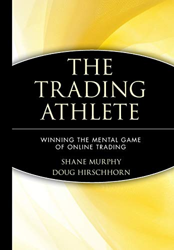 The Trading Athlete: Winning the Mental Game of Online Trading (Wiley Trading)