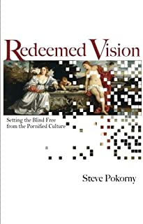 Redeemed Vision: Setting the Blind Free from the Pornified Culture