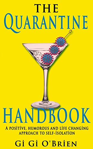 The Quarantine Handbook: A positive, humorous and life changing approach to self-isolation during the Covid19 pandemic. (English Edition)