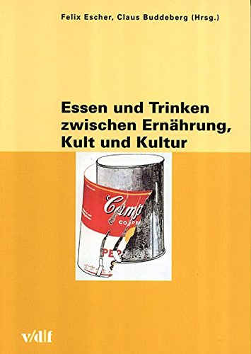 Essen und Trinken zwischen Ernährung, Kult und Kultur (Zürcher Hochschulforum)