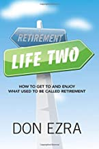 Life Two: How to get to and enjoy what used to be called retirement