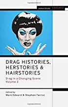 Drag Histories, Herstories and Hairstories: Drag in a Changing Scene Volume 2