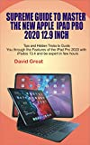 SUPREME GUIDE TO MASTER THE NEW APPLE IPAD PRO 2020 12.9 INCH: Tips and Hidden Tricks to Guide you through the features of the iPad Pro 2020 with iPados 13.4 and be expert in few Hours