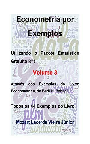 Econometria por Exemplos Utilizando o Pacote Estatístico R: Através dos Exemplos do Livro: Econometrics, de Badi H. Baltagi