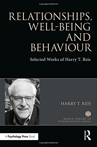 Relationships, Well-Being and Behaviour: Selected works of Harry Reis (World Library of Psychologists)
