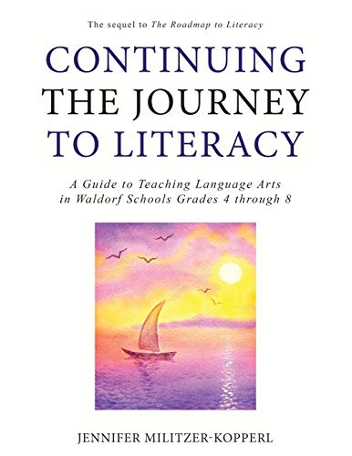 Compare Textbook Prices for Continuing the Journey to Literacy: A Guide to Teaching Language Arts in Waldorf Schools Grades 4 through 8  ISBN 9781734563009 by Militzer-Kopperl, Jennifer