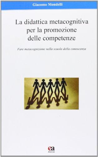 La didattica metacognitiva per la promozione delle competenze. Fare metacognizione nella scuola della conoscenza