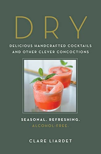 Dry Delicious Handcrafted Cocktails and Other Clever Concoctions Seasonal Refreshing Alcohol product image