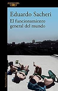 El funcionamiento general del mundo par Eduardo Sacheri