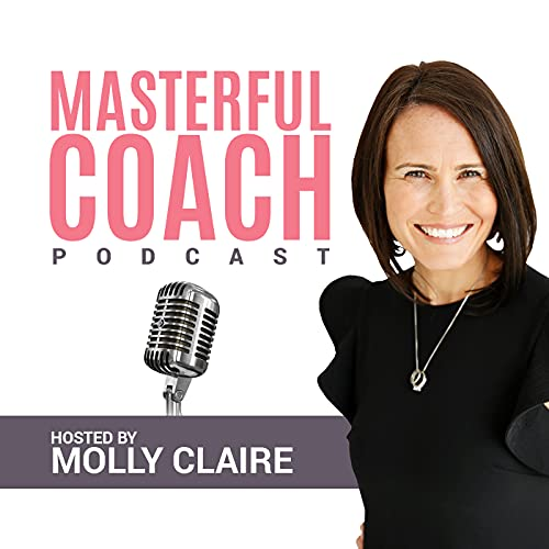 The Masterful Coach Podcast By Molly Claire cover art
