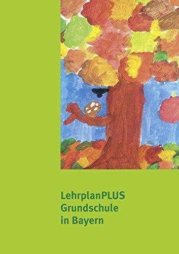 LehrplanPLUS für die bayerische Grundschule: Lehrplan Grundschule Bayern