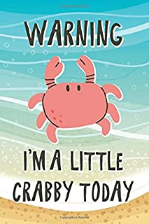 Warning I'm A Little Crabby Today: Funny Grumpy Quote Crab Notebook