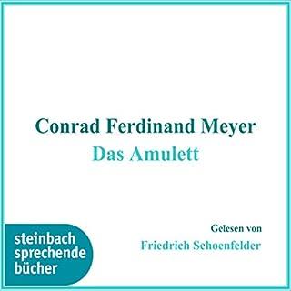 Das Amulett                   Autor:                                                                                                                                 Conrad Ferdinand Meyer                               Sprecher:                                                                                                                                 Friedrich Schoenfelder                      Spieldauer: 2 Std. und 10 Min.     3 Bewertungen     Gesamt 4,3