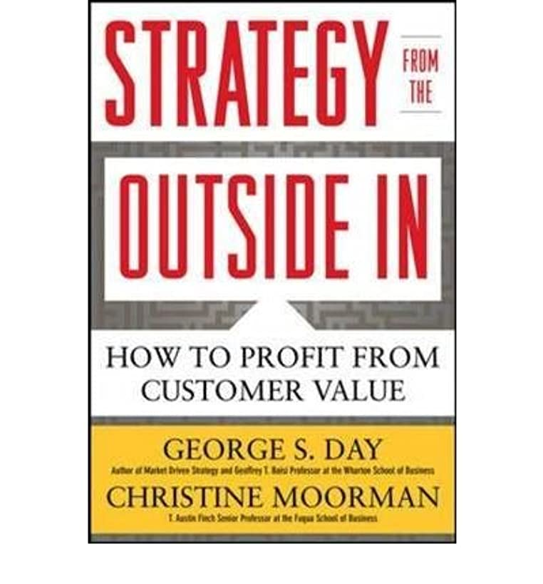 [(Strategy from the Outside in: Profiting from Customer Value )] [Author: George S. Day] [Aug-2010]