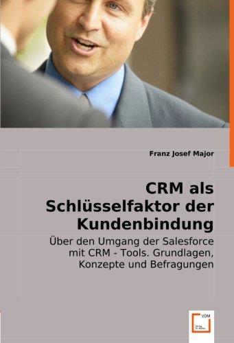 CRM als Schlüsselfaktor der Kundenbindung: Über den Umgang der Salesforce mit CRM - Tools. Grundlagen, Konzepte und Befragungen