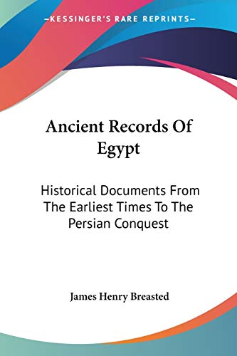 Ancient Records Of Egypt: Historical Documents From The Earliest Times To The Persian Conquest: The First To The Seventeenth Dynasties V1