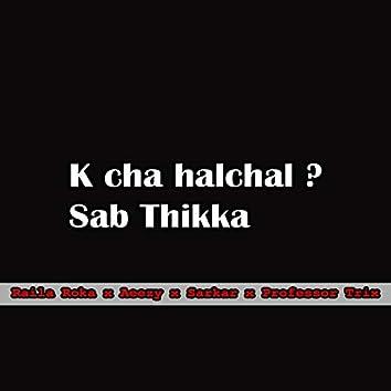 K Cha Halchal? Sab Thikka