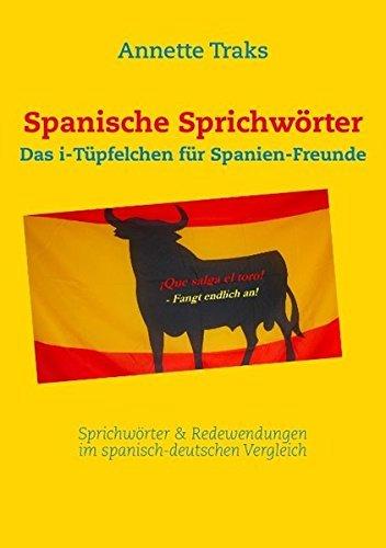 Spanische Sprichwörter: Das i-Tüpfelchen für Spanien-Freunde by Annette Traks (2012-07-19)