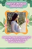 Diario De Una Mujer Embarazada - El Libro Para Escribir Una Historia De Ilusion Y Transformacion: Cuaderno de 100 hojas con lineas de 6 x 9 pulgadas para escribir todos los eventos de tu embarazo