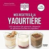 Mes Recettes De Yaourts Maison - 150 recettes de yaourts , desserts , et gâteaux faciles et rapides !