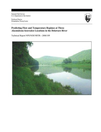 Predicting Flow and Temperature Regimes at Three Alasmidonta heterodon Locations in the Delaware River (Technical Report NPS/NER/NRTR?2008/109)