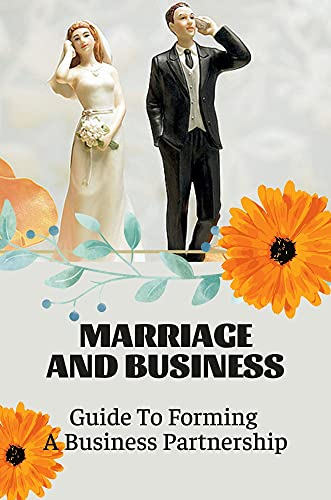 Marriage And Business: Guide To Forming A Business Partnership: Structure A Partnership (English Edition)