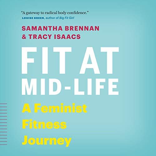 Fit at Mid-Life     A Feminist Fitness Journey              By:                                                                                                                                 Samantha Brennan,                                                                                        Tracy Isaacs                               Narrated by:                                                                                                                                 Adrienne Cornette                      Length: 10 hrs and 31 mins     Not rated yet     Overall 0.0