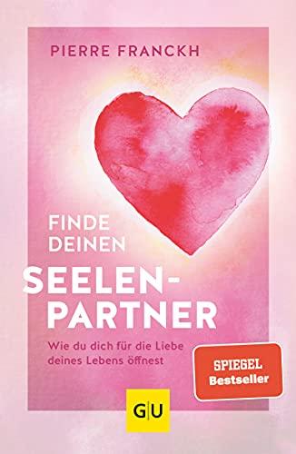 Finde deinen Seelenpartner: Wie du dich für die Liebe deines Lebens öffnest (GU Mind & Soul Einzeltitel)