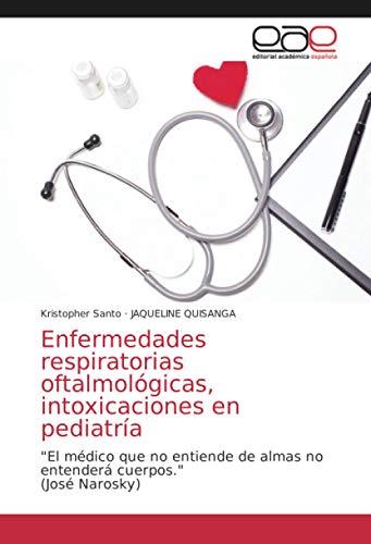 Enfermedades respiratorias oftalmológicas, intoxicaciones en pediatría: