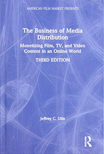 The Business of Media Distribution: Monetizing Film, TV, and Video Content in an Online World (American Film Market Presents) -  Ulin, Jeffrey C., Hardcover